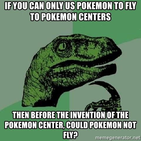 Philosoraptor - If you can only us pokemon to fly to Pokemon centers  then before the invention of the pokemon center, could pokemon not fly?