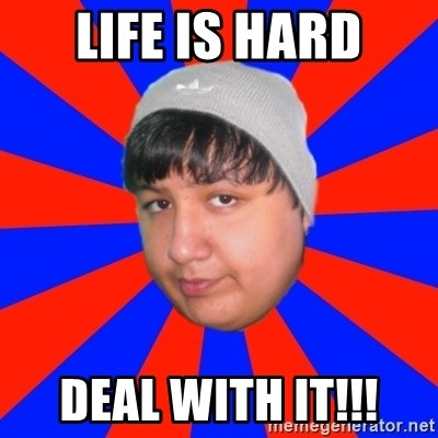 Depressed Ricardo - Life is Hard Deal with it!!!