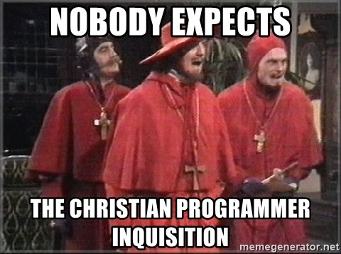 spanish inquisition - Nobody expects the christian programmer inquisition