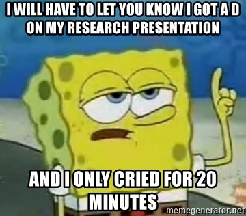 Tough Spongebob - i will have to let you know I got a D on my research presentation And i only cried for 20 minutes