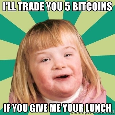 Retard girl - I'll trade you 5 bitcoins If you give me your lunch