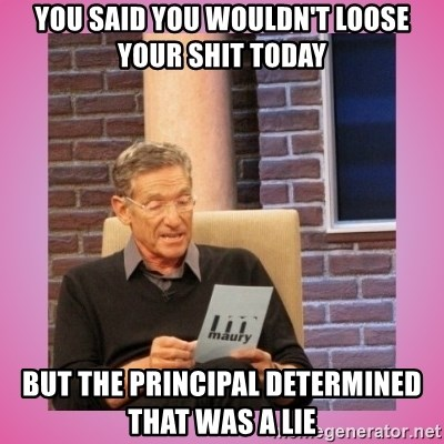 MAURY PV - You said you wouldn't loose your shit today But the principal determined that was a lie