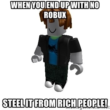 How To Be Rich In Roblox Without Robux - When You End Up With No Robux Steel It From Rich People