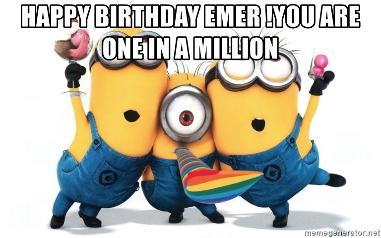 Celebrate Minions - HAPPY BIRTHDAY EMER !you are one in a million