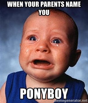 When your parents name you Ponyboy - Crying Baby | Meme