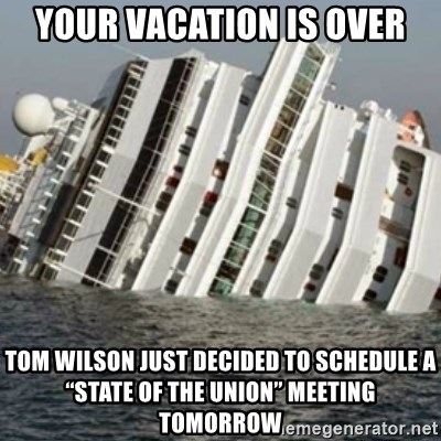 "Sunk Cruise Ship - Your Vacation is Over Tom Wilson just decided to schedule a ""State of the Union"" meeting TOMORROW"
