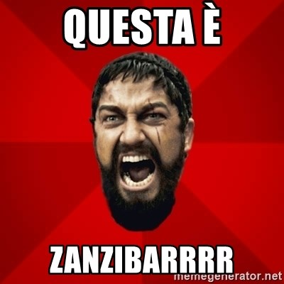 THIS IS SPARTAAA!!11!1 - questa è Zanzibarrrr