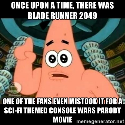 ugly barnacle patrick - Once upon a time, there was Blade Runner 2049 one of the fans even mistook it for a sci-fi themed Console Wars parody movie