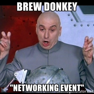 "dr. evil quote - Brew Donkey ""networking event"""
