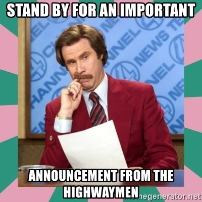 anchorman - Stand by for an important announcement from the highwaymen