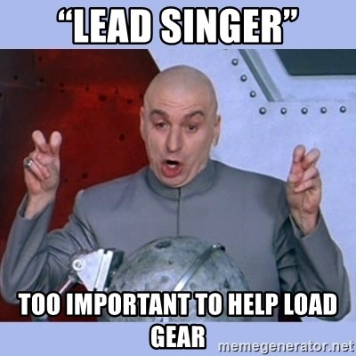 """Dr Evil meme - """"Lead Singer"""" Too important to help load gear"""