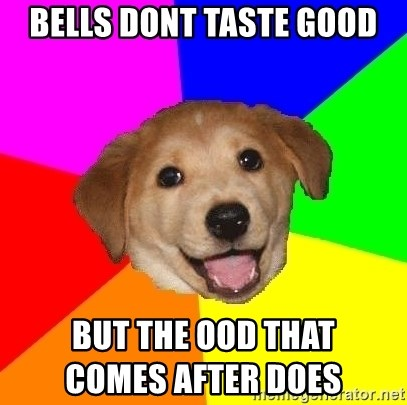 Advice Dog - Bells dont taste good but the ood that                                                comes after does