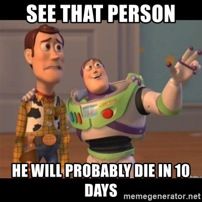 Buzz lightyear meme fixd - see that person  he will probably die in 10 days