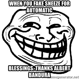 when you fake sneeze for automatic blessings thanks albert bandura