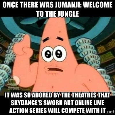 ugly barnacle patrick - Once there was Jumanji: Welcome to the Jungle It was so adored by the theatres that Skydance's Sword Art Online live action series will compete with it