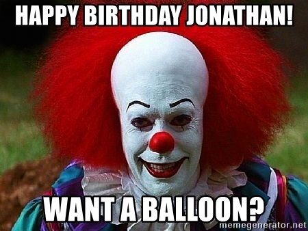 Pennywise the Clown - Happy Birthday Jonathan! Want a balloon?