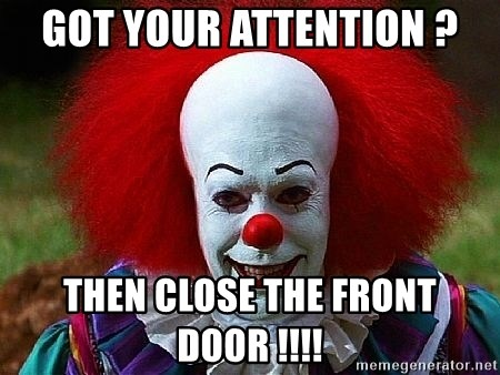 Got Your Attention Then Close The Front Door Pennywise The