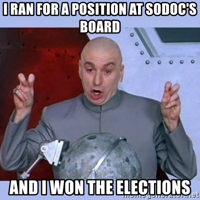 Dr Evil meme - I ran for a position at Sodoc's board and I won the elections