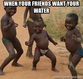 african children dancing - When your friends want your water