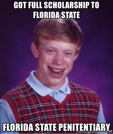 Bad Luck Brian - Got full scholarship to Florida state Florida state penitentiary