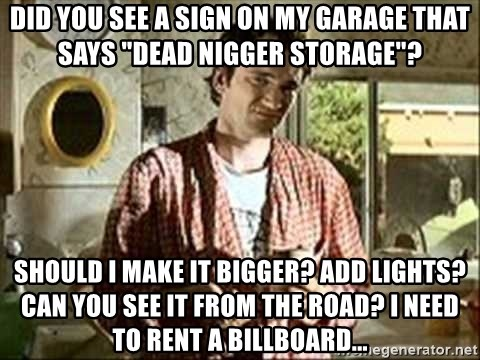 """Jimmy (Pulp Fiction) - Did you see a sign on my garage that says """"Dead Nigger Storage""""? Should I make it bigger? Add lights? Can you see it from the road? I need to rent a billboard..."""