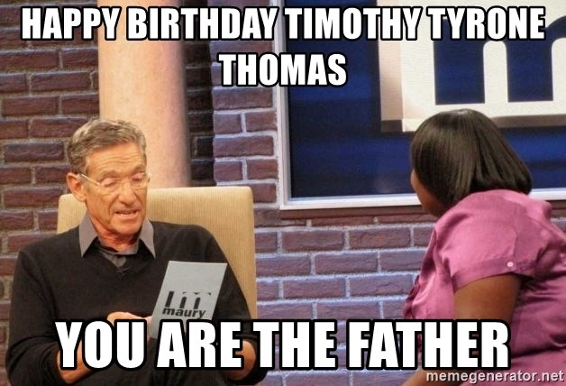 Maury Lie Detector - Happy birthday Timothy Tyrone Thomas you are the father