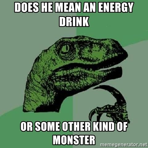 Philosoraptor - Does he mean an energy drink or some other kind of monster