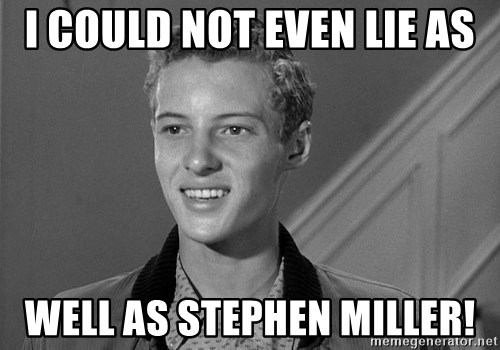 Eddie Haskell - I could not even lie as Well as Stephen Miller!