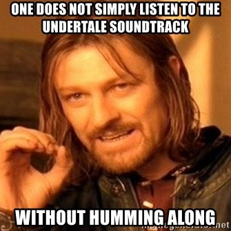 one does not simply listen to the undertale soundtrack