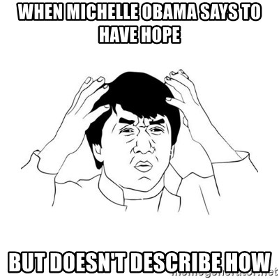 jackie chan meme paint - WHEN MICHELLE OBAMA SAYS TO HAVE HOPE BUT DOESN'T DESCRIBE HOW