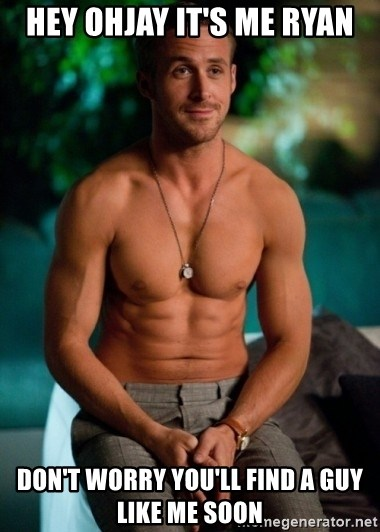Shirtless Ryan Gosling - Hey Ohjay it's me Ryan Don't worry you'll find a guy like me soon
