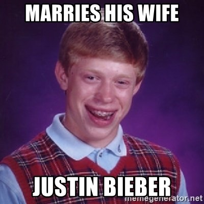 Bad Luck Brian - MARRIES HIS WIFE JUSTIN BIEBER