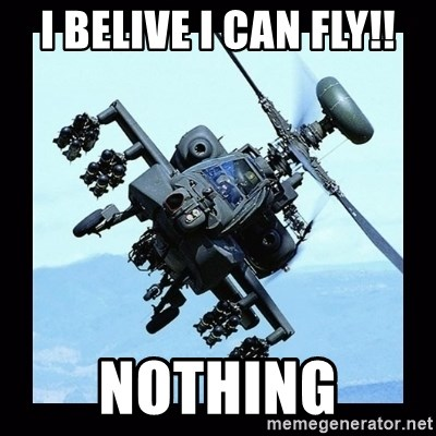 Apache helicopter - I BELIVE I CAN FLY!! nothing