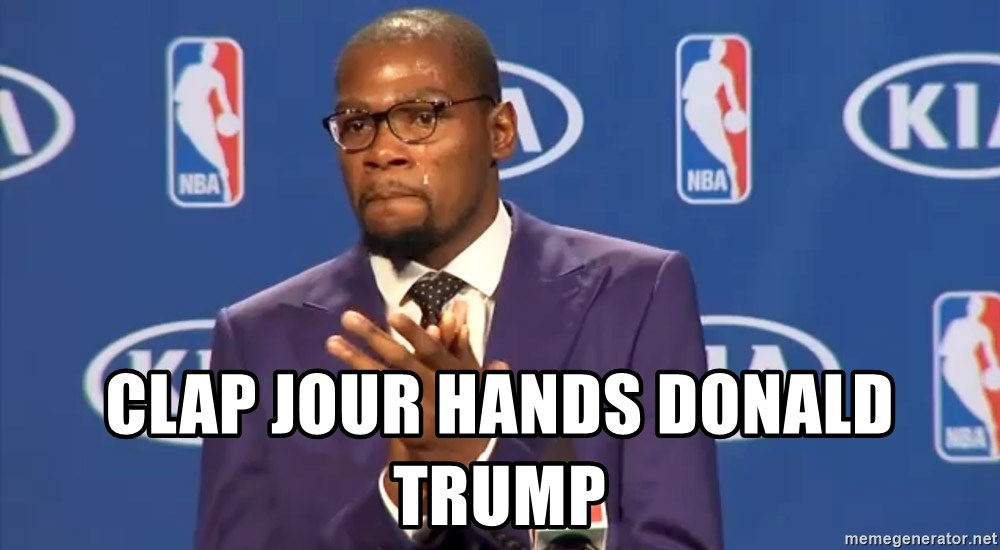 KD you the real mvp f - clap jour hands donald trump