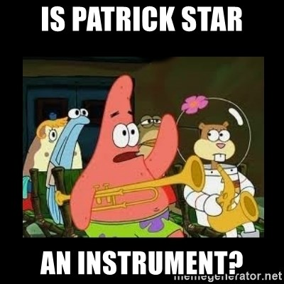 Patrick Star Instrument - Is patrick star an instrument?
