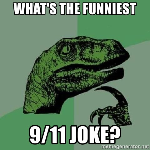 Philosoraptor - What's the funniest 9/11 joke?