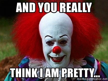 Pennywise the Clown - and you really  think i am pretty...