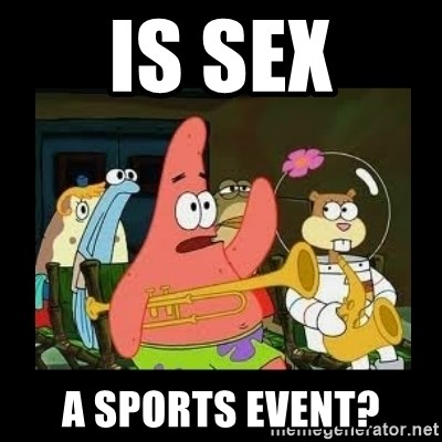 Patrick Star Instrument - Is sex a sports event?