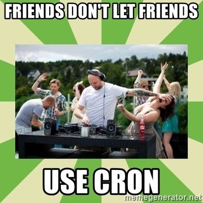 Angry DJ - FRIENDS DON'T LET FRIENDS USE CRON
