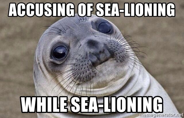 accusing of sea lioning while sea lioning awkward seal meme