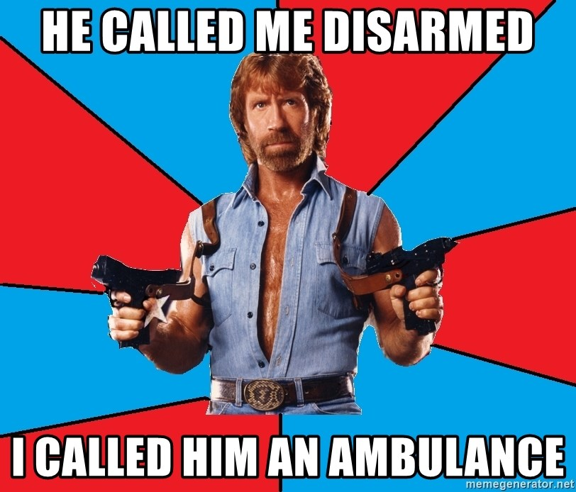 Chuck Norris  - He Called me disarmed I called him an ambulance