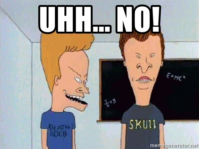 Beavis and butthead - Uhh... No!
