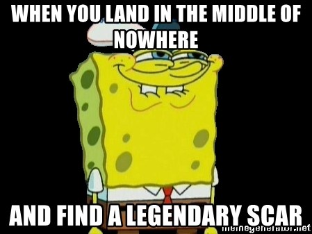 When You Land In The Middle Of Nowhere And Find A Legendary Scar