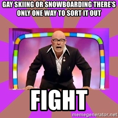 Harry Hill Fight - Gay Skiing or snowboarding there's only one way to sort it out FIGHT
