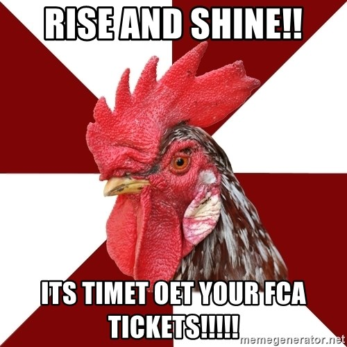 Roleplaying Rooster - RISE AND SHINE!! Its timet oet your FCA Tickets!!!!!
