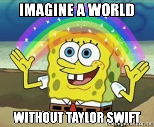 Bob esponja imaginacion - IMAGINE A WORLD  WITHOUT TAYLOR SWIFT
