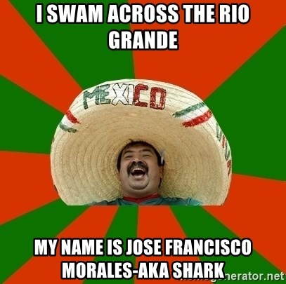 Successful Mexican - I swam across the Rio Grande My Name is Jose Francisco Morales-aka Shark