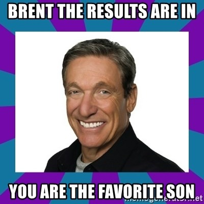 Maury - BRENT THE RESULTS ARE IN YOU ARE THE FAVORITE SON