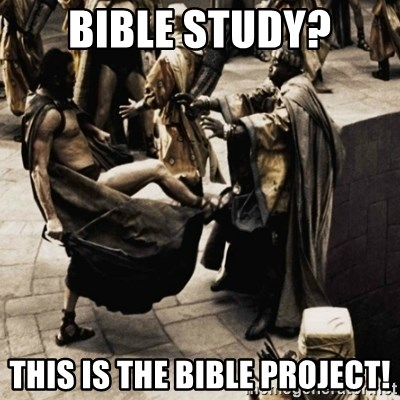 sparta kick - Bible study? This is the bible project!