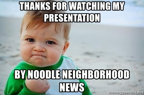 fist pump baby - Thanks for watching my presentation by Noodle Neighborhood News